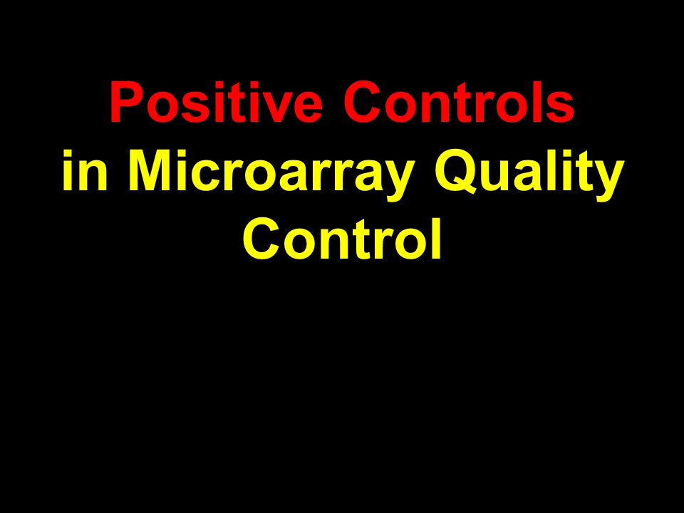 Positive Controls in Microarray Quality Control