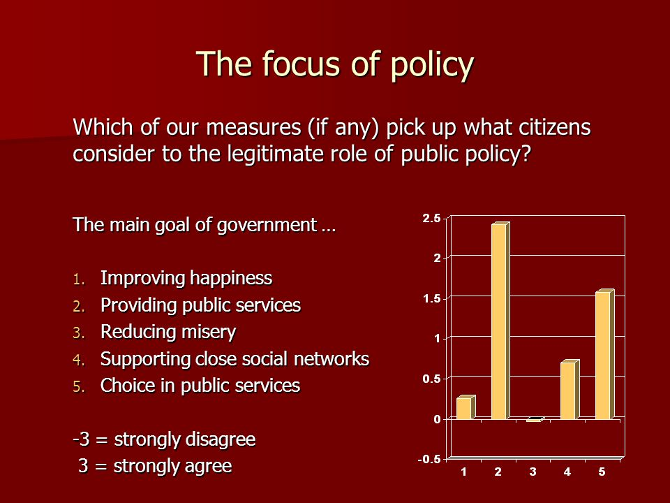 The focus of policy The main goal of government … 1.