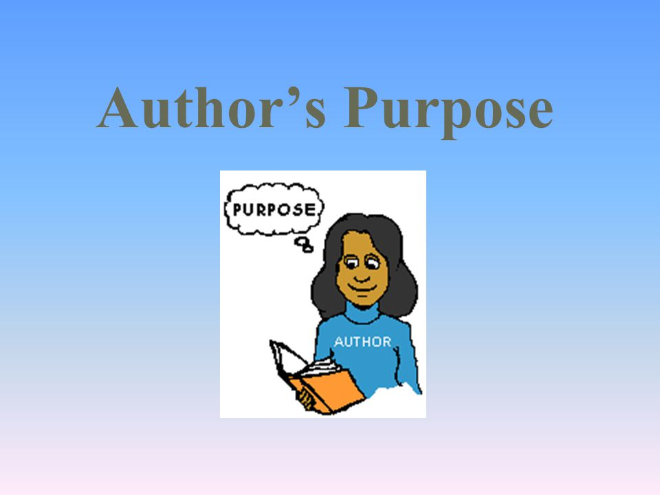 What is the purpose.Did you know that everything you read has a purpose.