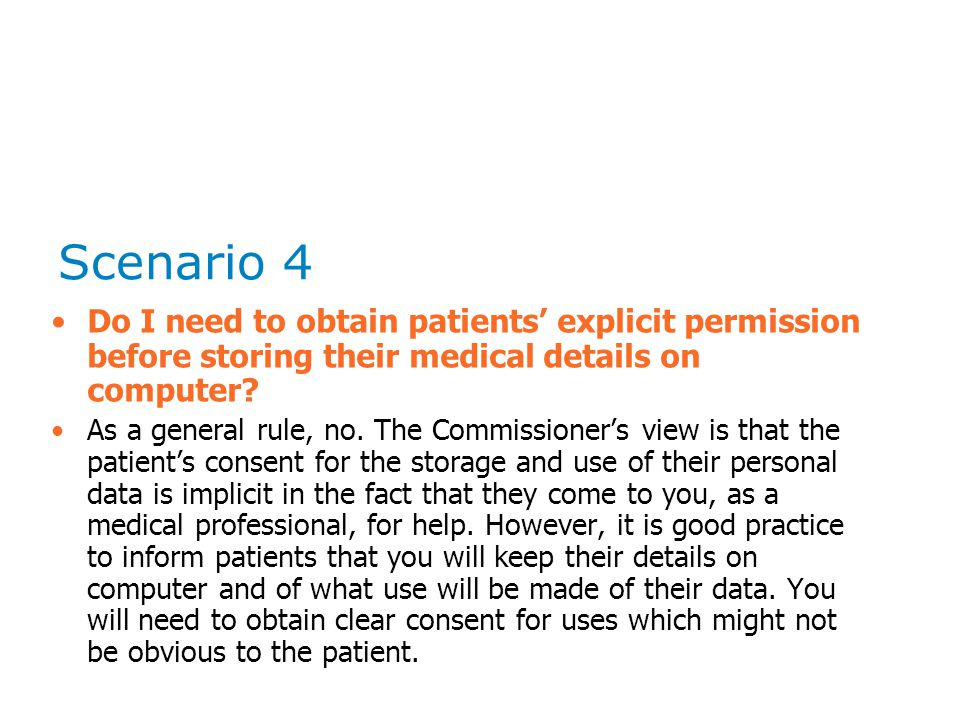 Scenario 4 Do I need to obtain patients' explicit permission before storing their medical details on computer.