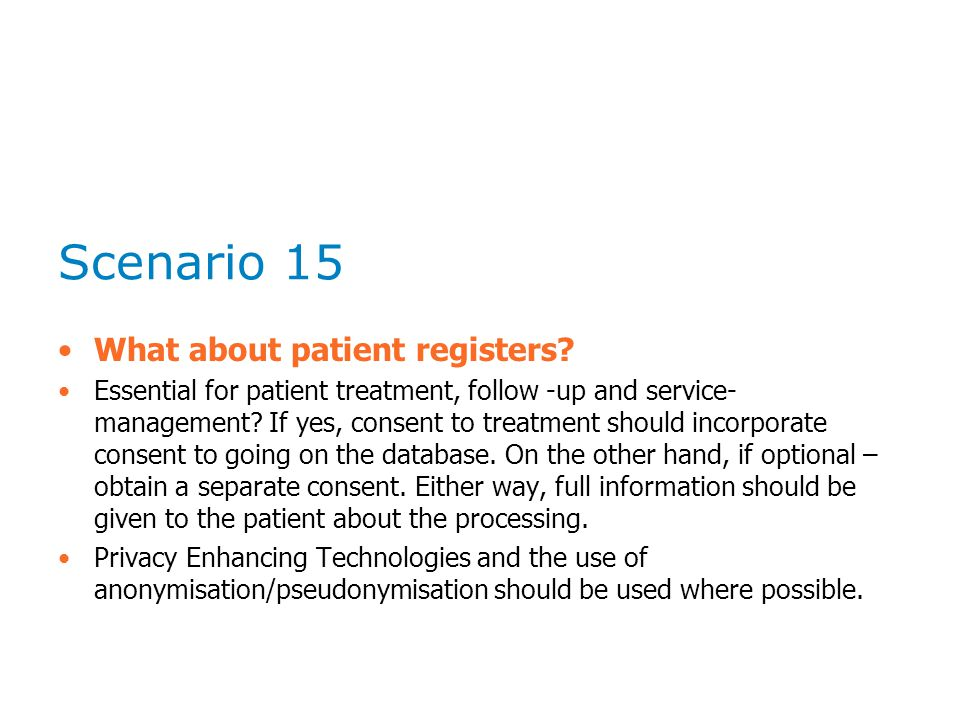 Scenario 15 What about patient registers? Essential for patient treatment, follow -up and service- management? If yes, consent to treatment should inc