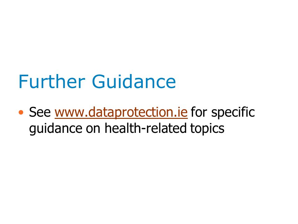 Further Guidance See www.dataprotection.ie for specific guidance on health-related topicswww.dataprotection.ie