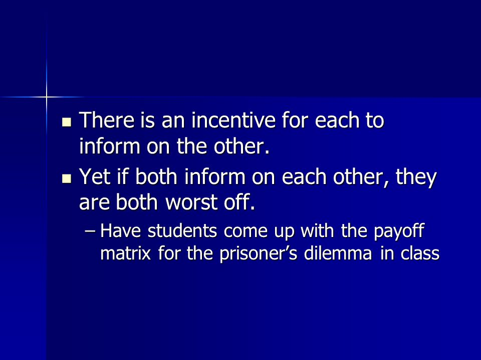 There is an incentive for each to inform on the other.