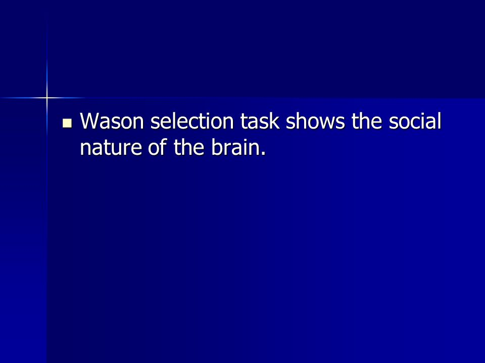 Wason selection task shows the social nature of the brain.