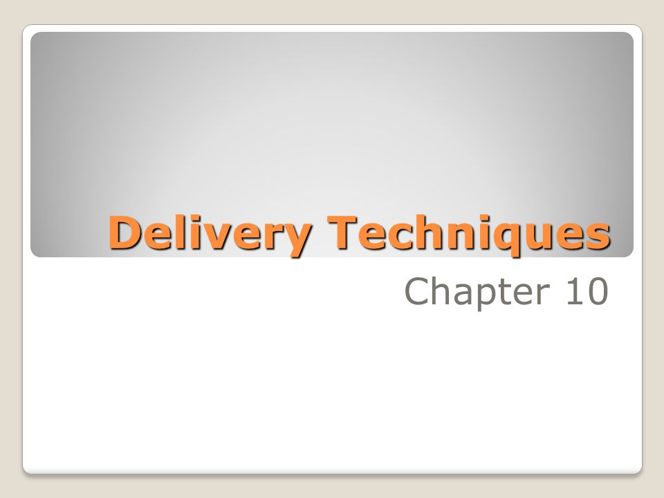 Delivery Techniques Chapter 10