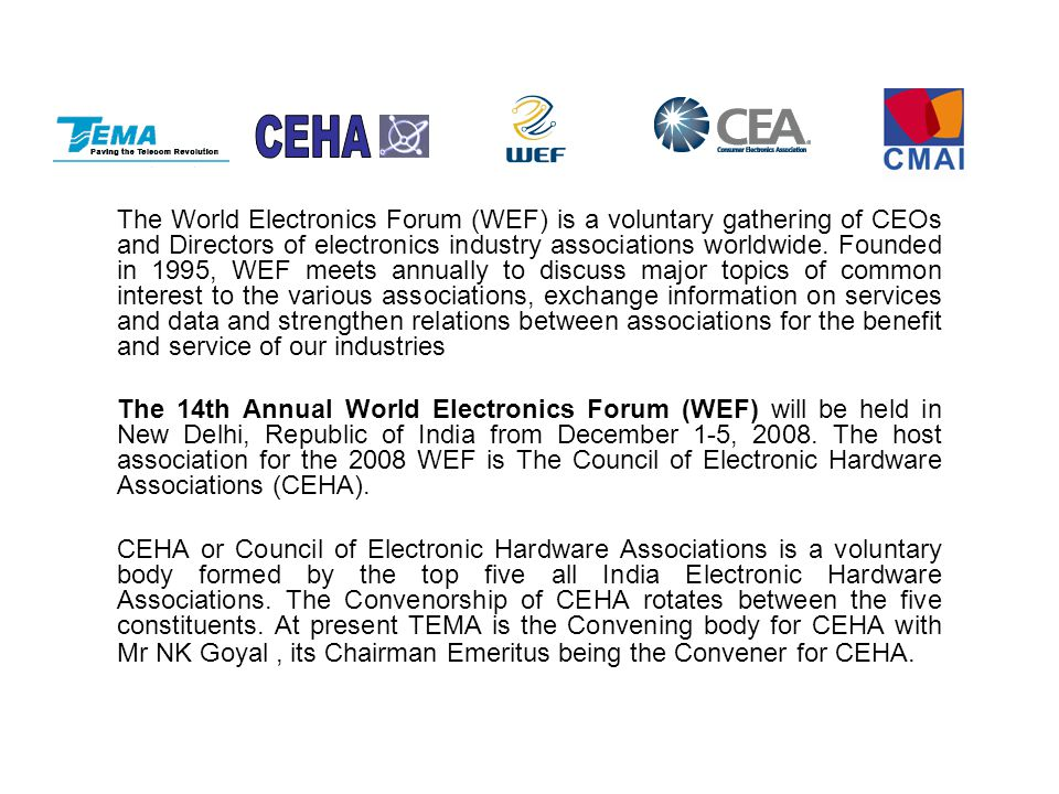 The World Electronics Forum (WEF) is a voluntary gathering of CEOs and Directors of electronics industry associations worldwide.