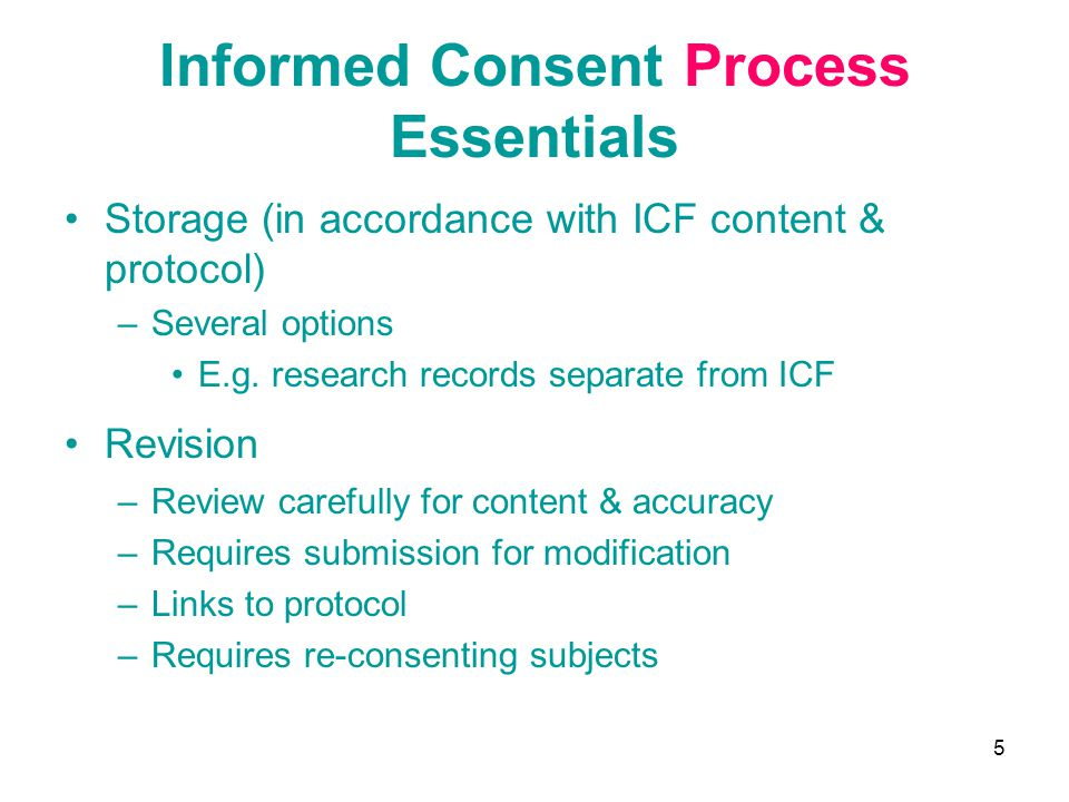 5 Informed Consent Process Essentials Storage (in accordance with ICF content & protocol) –Several options E.g. research records separate from ICF Rev