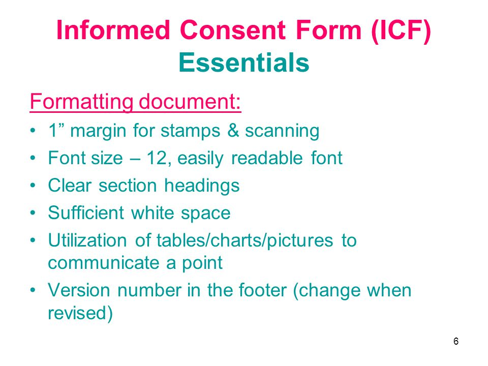 """6 Informed Consent Form (ICF) Essentials Formatting document: 1"""" margin for stamps & scanning Font size – 12, easily readable font Clear section headi"""