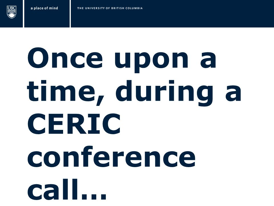 Once upon a time, during a CERIC conference call…