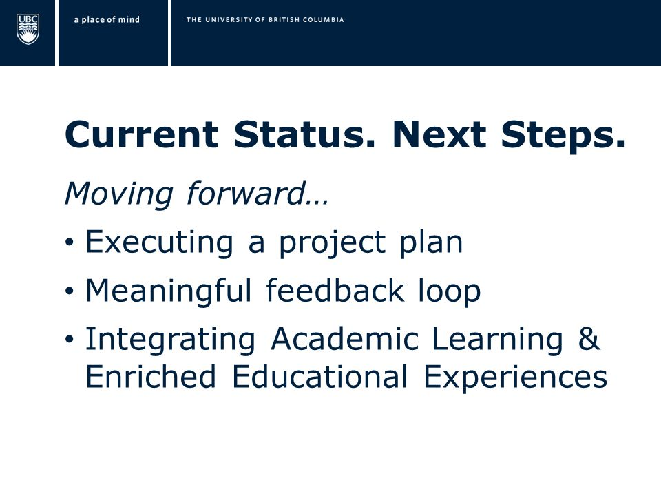 Current Status. Next Steps. Moving forward… Executing a project plan Meaningful feedback loop Integrating Academic Learning & Enriched Educational Exp