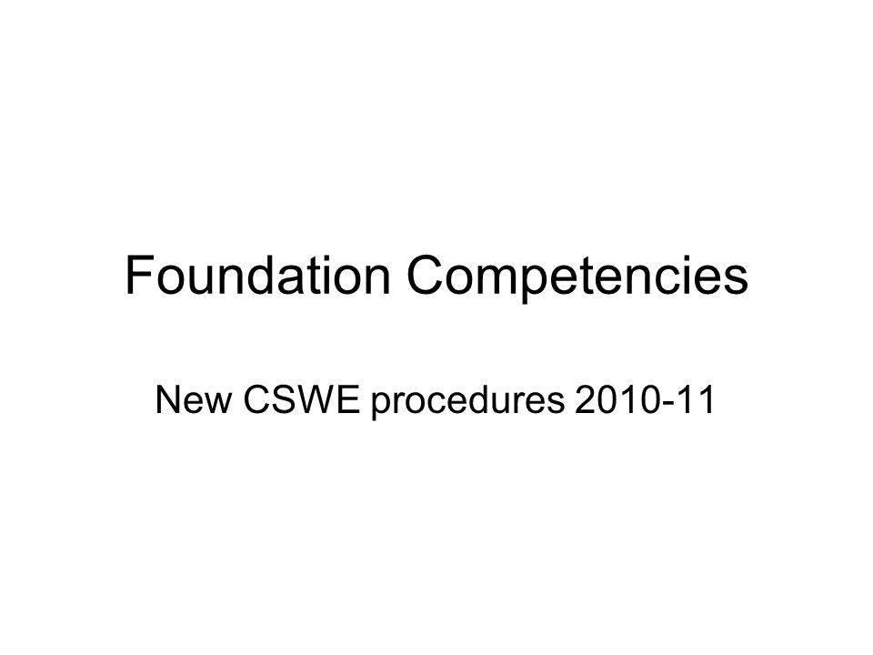 Foundation Competencies New CSWE procedures 2010-11