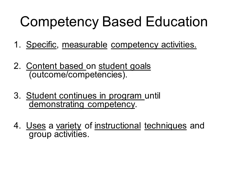 Competency Based Education 1. Specific, measurable competency activities.