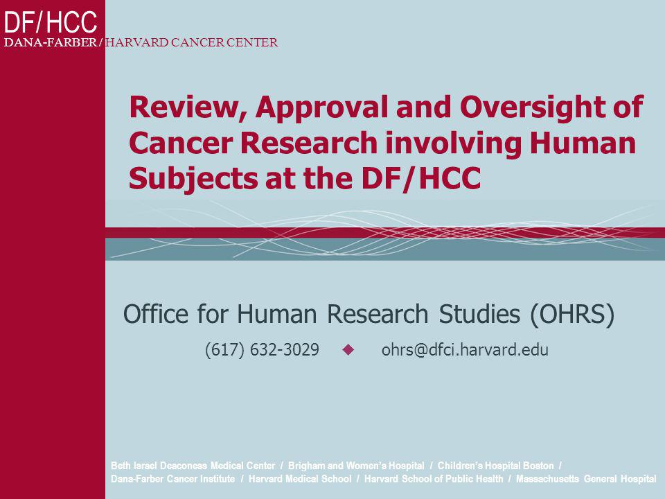 Office for Human Research Studies 12 DFCI IRBs IRB G:  Pediatric Panel  Meets 1 st and 3 rd Monday of each month  Expertise to review any pediatric matter
