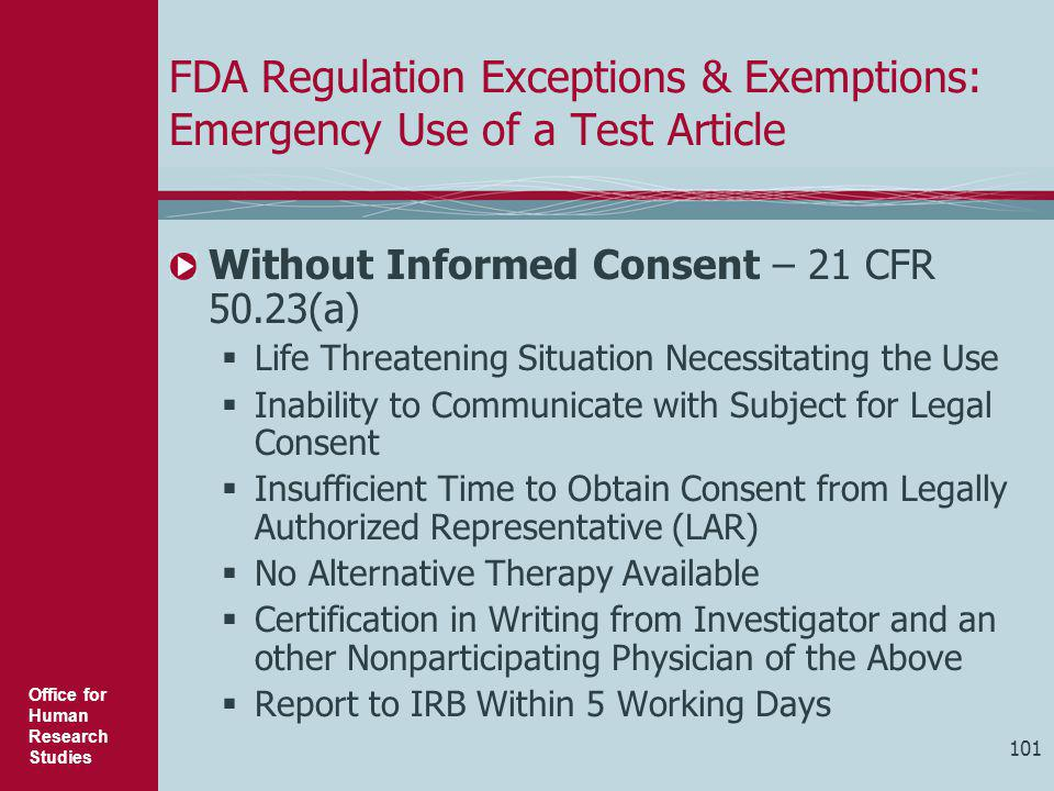 Office for Human Research Studies 101 FDA Regulation Exceptions & Exemptions: Emergency Use of a Test Article Without Informed Consent – 21 CFR 50.23(