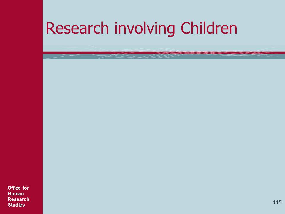 Office for Human Research Studies 115 Research involving Children