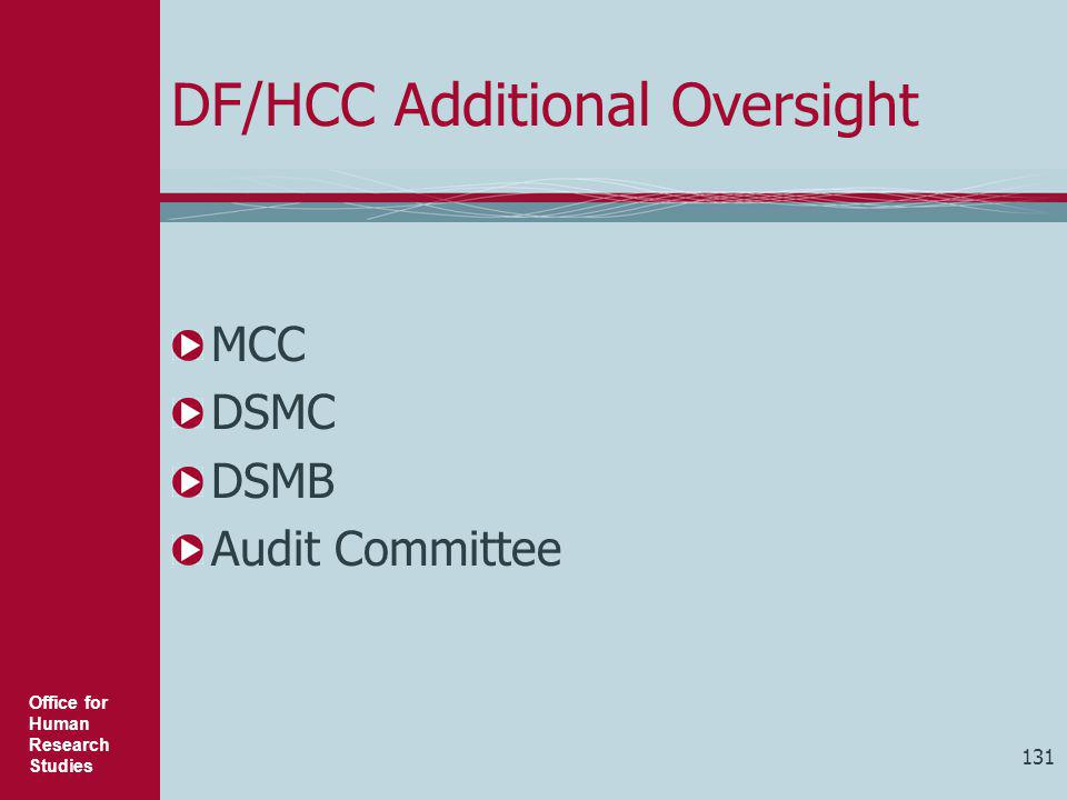 Office for Human Research Studies DF/HCC Additional Oversight MCC DSMC DSMB Audit Committee 131