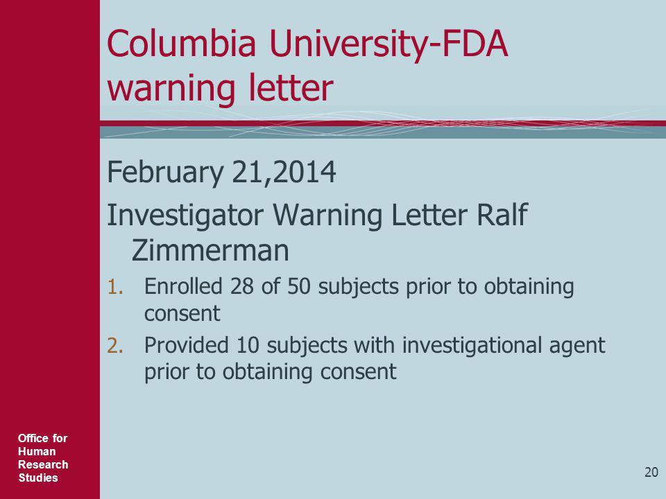Office for Human Research Studies Columbia University-FDA warning letter February 21,2014 Investigator Warning Letter Ralf Zimmerman 1. Enrolled 28 of