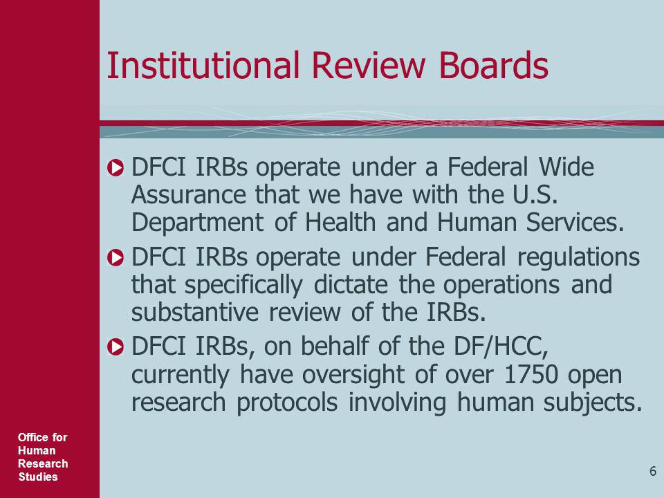 Office for Human Research Studies 37 Roles and Responsibilities: Institutional Review Board (IRB) Review and Approve Proposed Research  Risks Minimized through Sound Research Design  Risks Reasonable Relative to Benefits  Subject Selection Equitable  Informed Consent Obtained  Informed Consent Documented  Privacy and Confidentiality Protections Adequate  Safety Monitoring is Adequate  Protections for Vulnerable Subjects are Adequate Exercise Continuing Oversight of Research