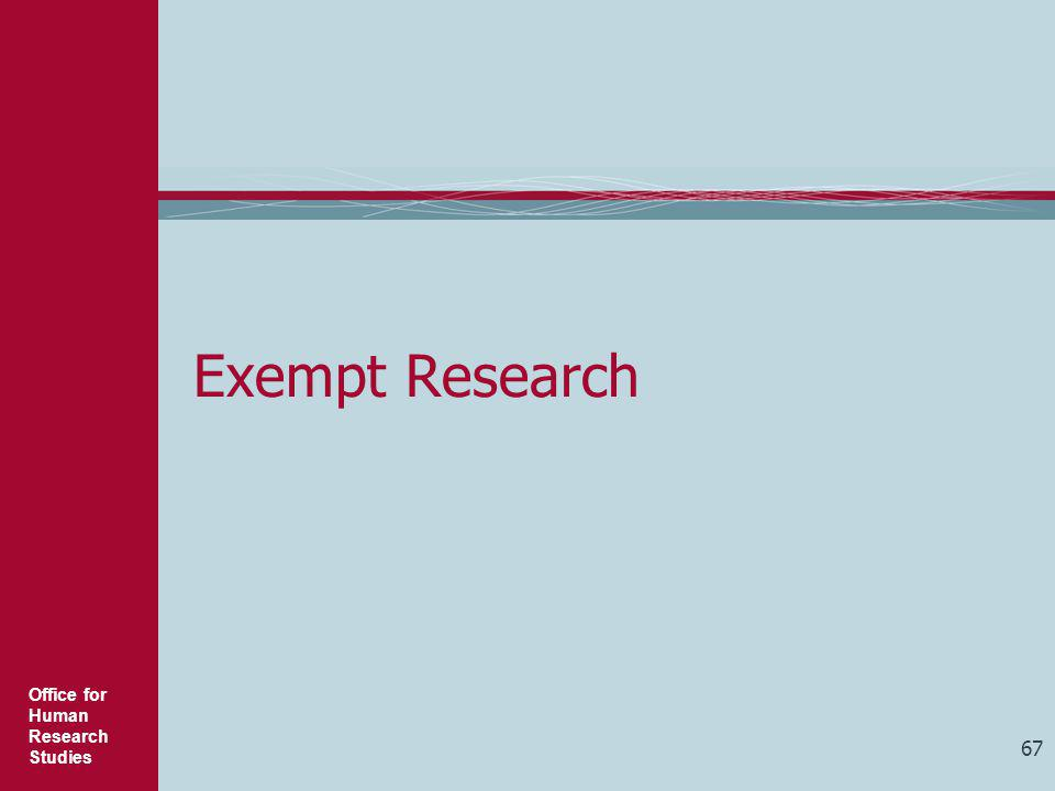 Office for Human Research Studies 67 Exempt Research