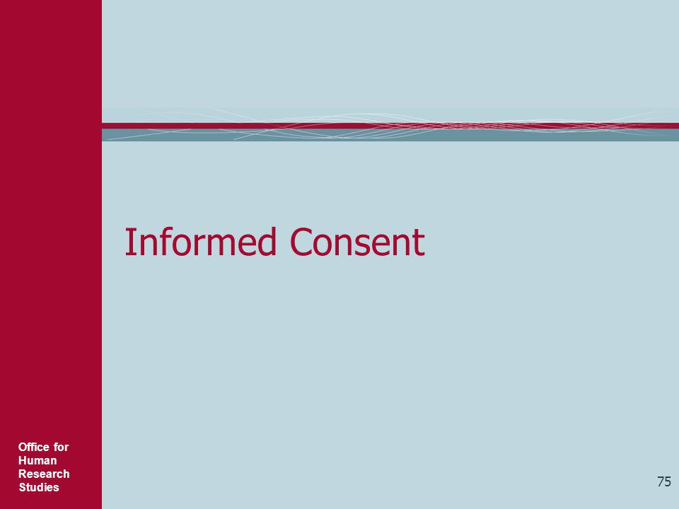 Office for Human Research Studies 75 Informed Consent