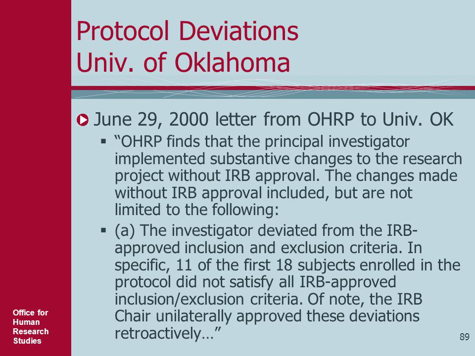 """Office for Human Research Studies 89 Protocol Deviations Univ. of Oklahoma June 29, 2000 letter from OHRP to Univ. OK  """"OHRP finds that the principal"""