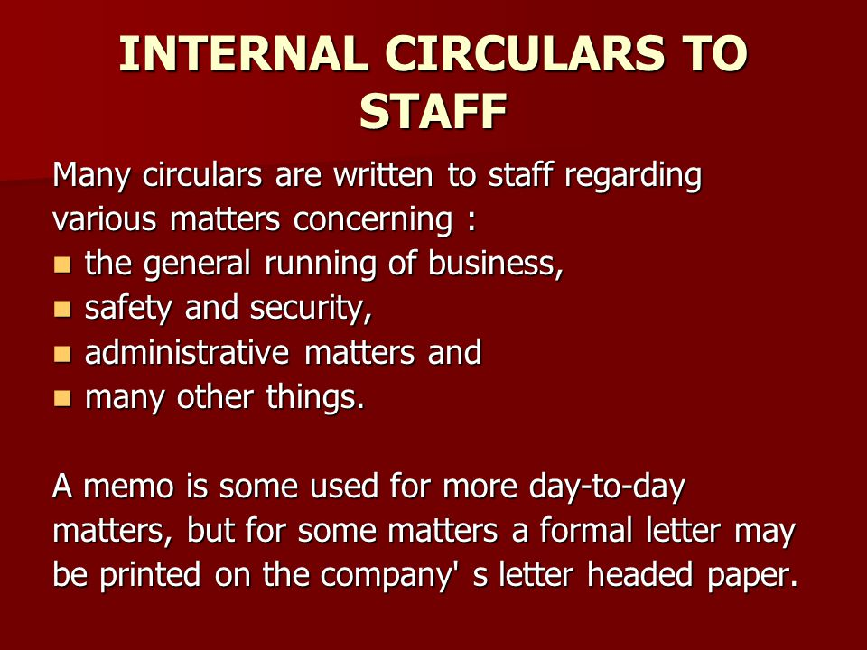 INTERNAL CIRCULARS TO STAFF Many circulars are written to staff regarding various matters concerning : the general running of business, the general running of business, safety and security, safety and security, administrative matters and administrative matters and many other things.