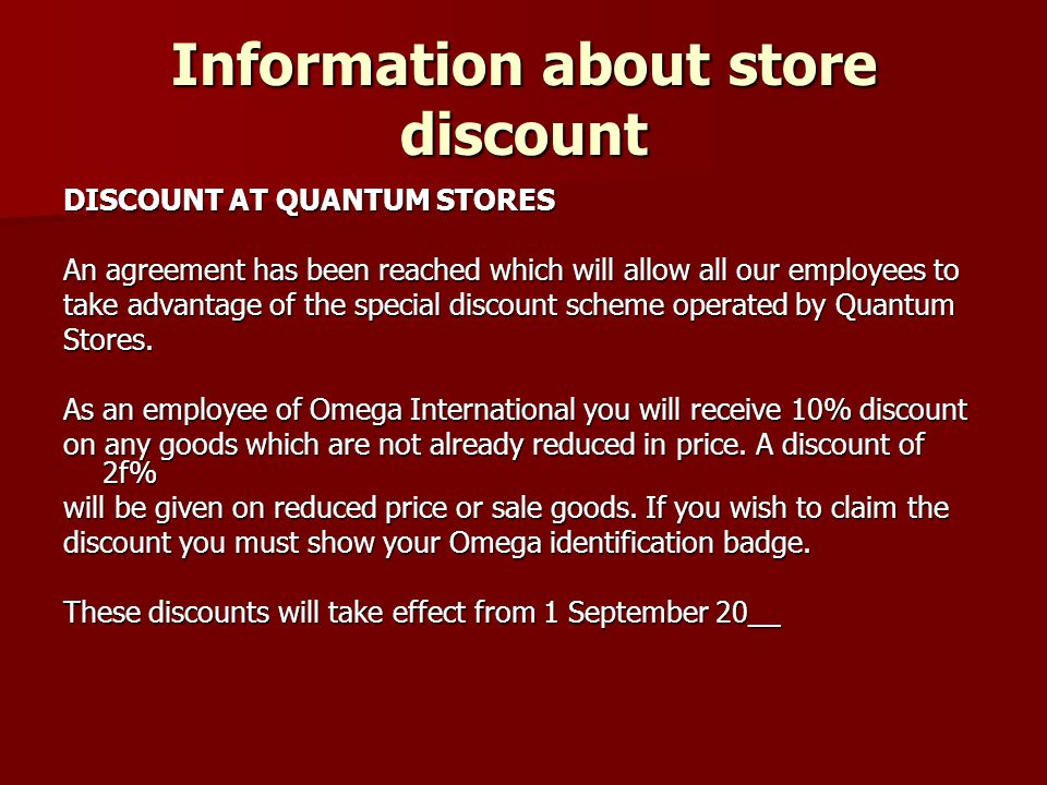 Information about store discount DISCOUNT AT QUANTUM STORES An agreement has been reached which will allow all our employees to take advantage of the special discount scheme operated by Quantum Stores.