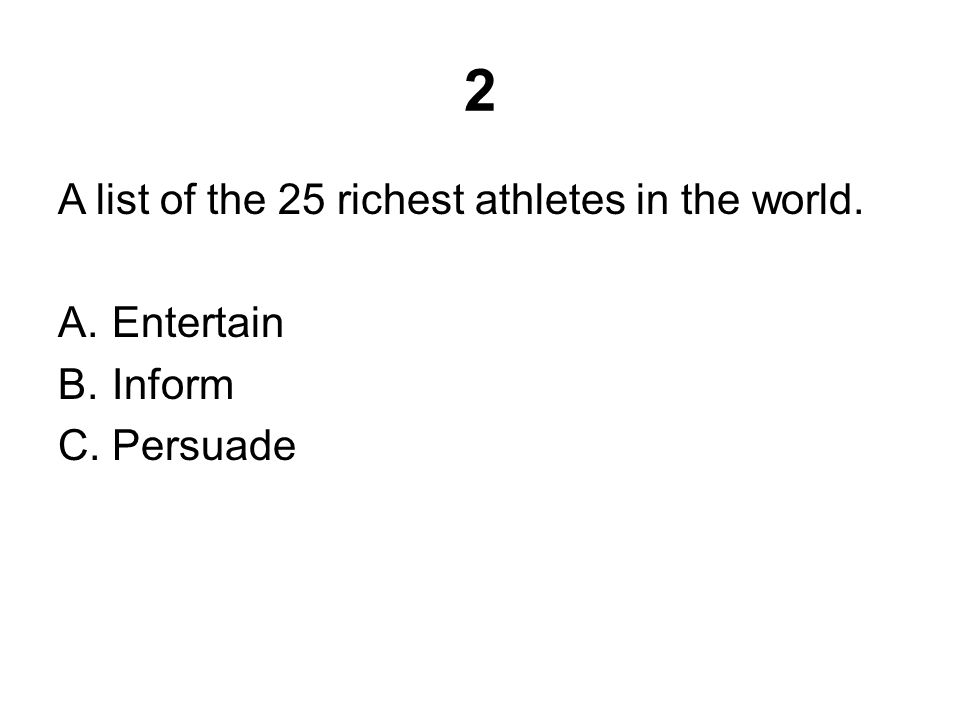 2 A list of the 25 richest athletes in the world. A.Entertain B.Inform C.Persuade