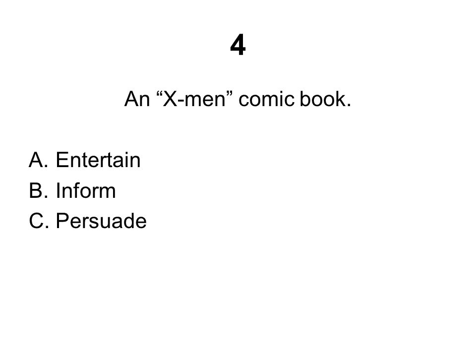 "4 An ""X-men"" comic book. A.Entertain B.Inform C.Persuade"
