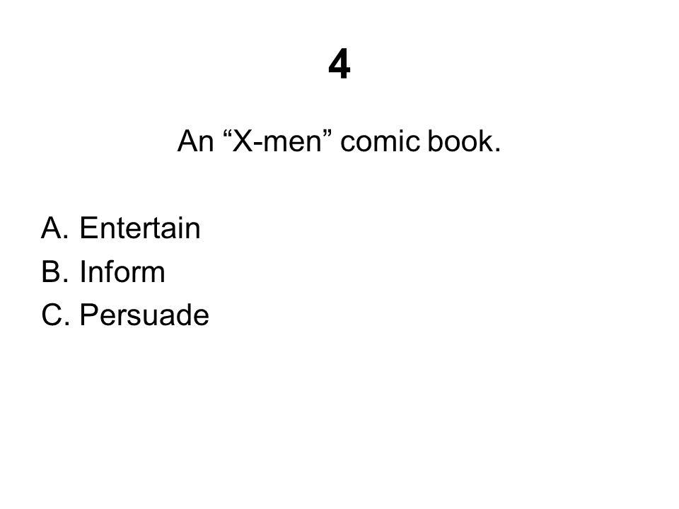 4 An X-men comic book. A.Entertain B.Inform C.Persuade