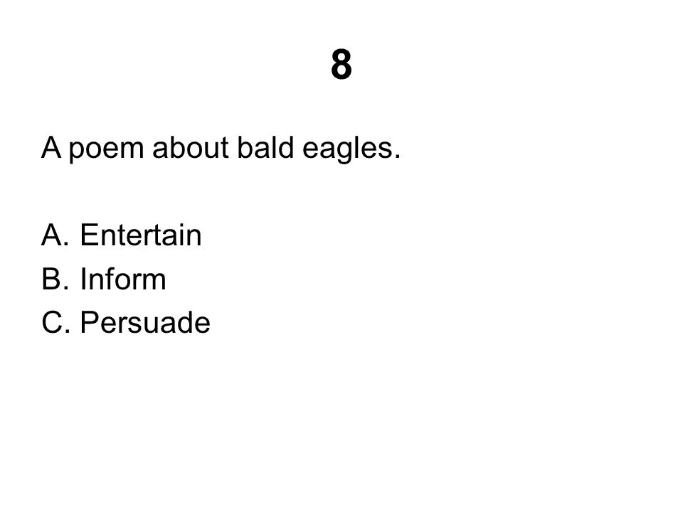 8 A poem about bald eagles. A.Entertain B.Inform C.Persuade