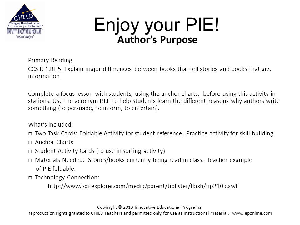 Enjoy your PIE! Author's Purpose Primary Reading CCS R 1.RL.5 Explain major differences between books that tell stories and books that give informatio