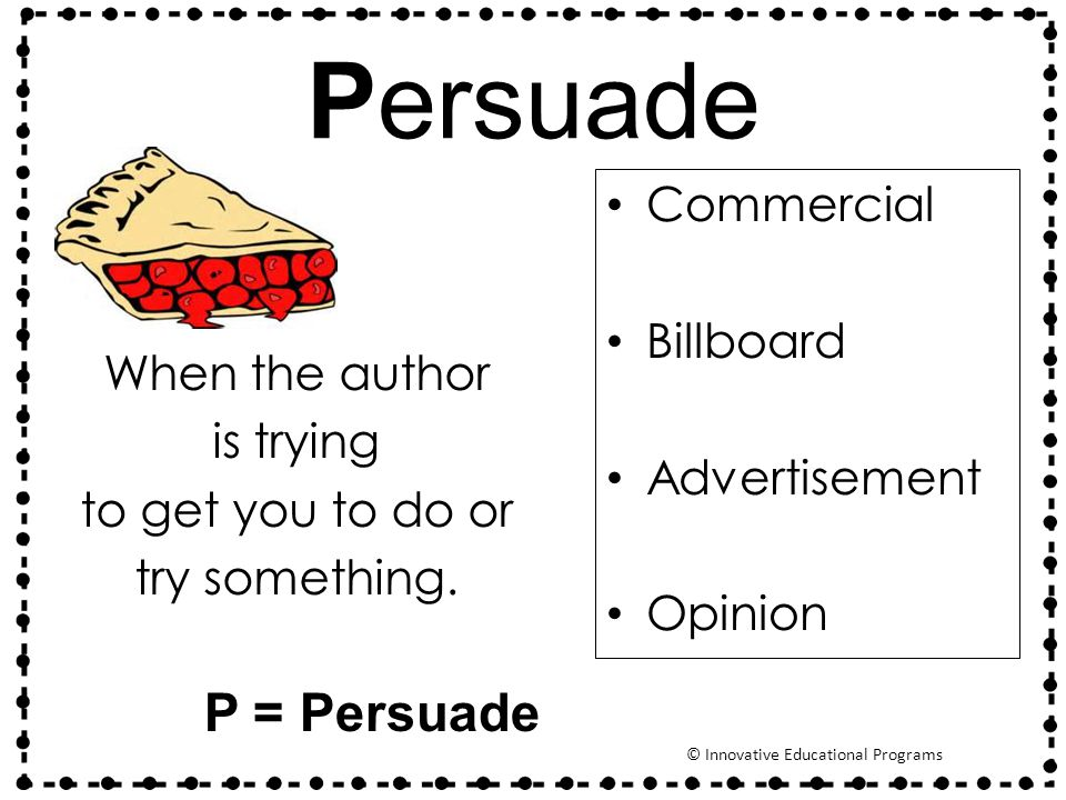 Persuade When the author is trying to get you to do or try something.