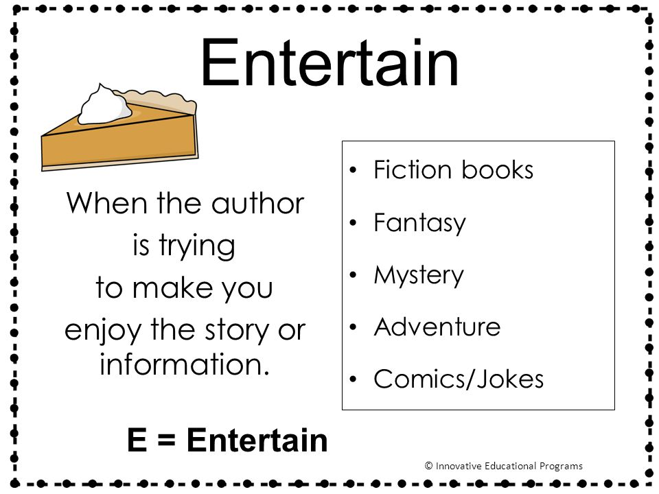 Entertain When the author is trying to make you enjoy the story or information.