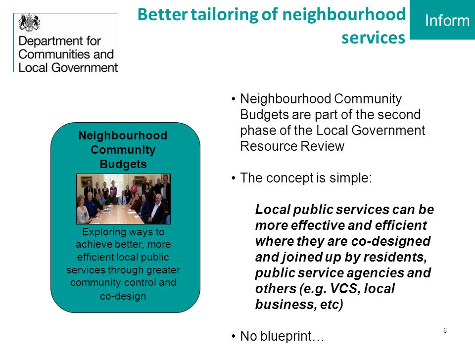 7 Neighbourhood Community Budgets – supporting areas to redesign services Town Councils Ilfracombe Haverhill VCS Queens Park Little Horton (Bradford) Poplar (Tower Hamlets) Castle Vale (Birmingham) Balsall Heath (Birmingham) Local Authorities Cowgate, Kenton Bar & Montague (Newcastle) White City Norbiton Sherwood (Tunbridge Wells) Shard End (Birmingham) TypeNeighbourhoodThemes Family services Health & well being Community assets Housing Worklessness Skills and training Local economic growth Anti social behaviour Youth services Public realm Inform