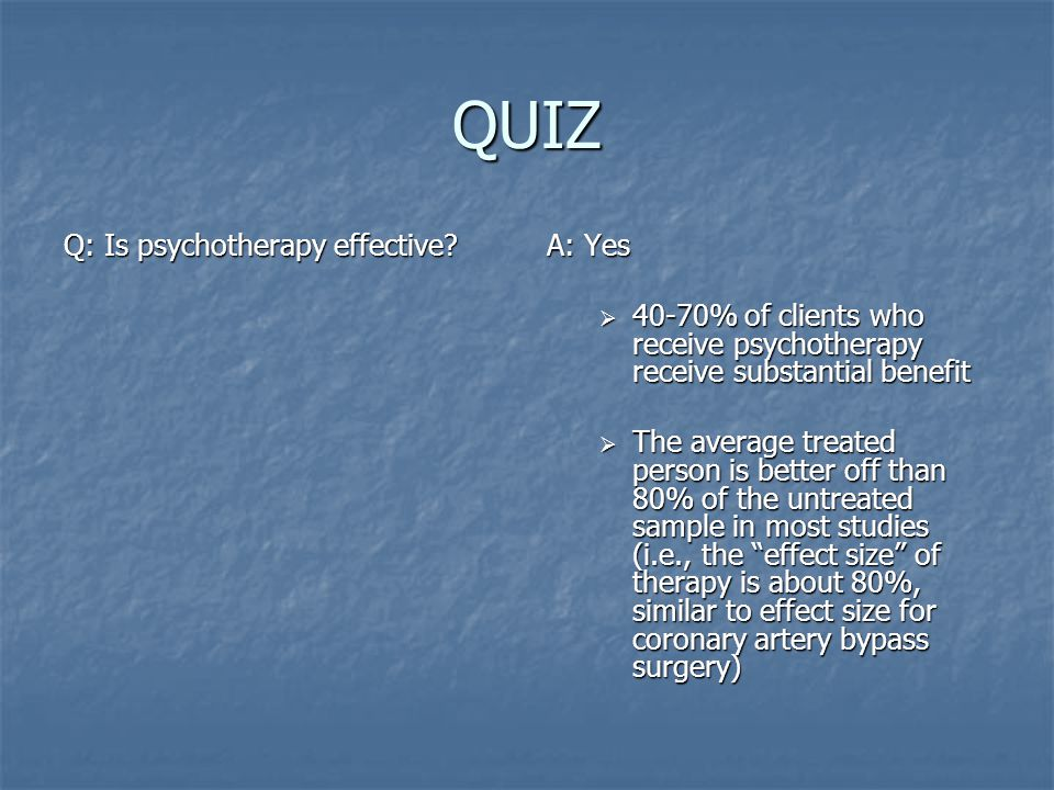 QUIZ Q: Is psychotherapy effective.