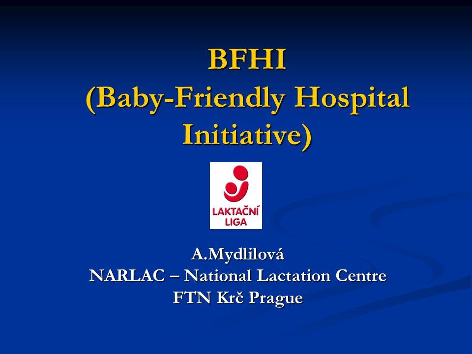 BFHI (Baby-Friendly Hospital Initiative) A.Mydlilová NARLAC – National Lactation Centre FTN Krč Prague