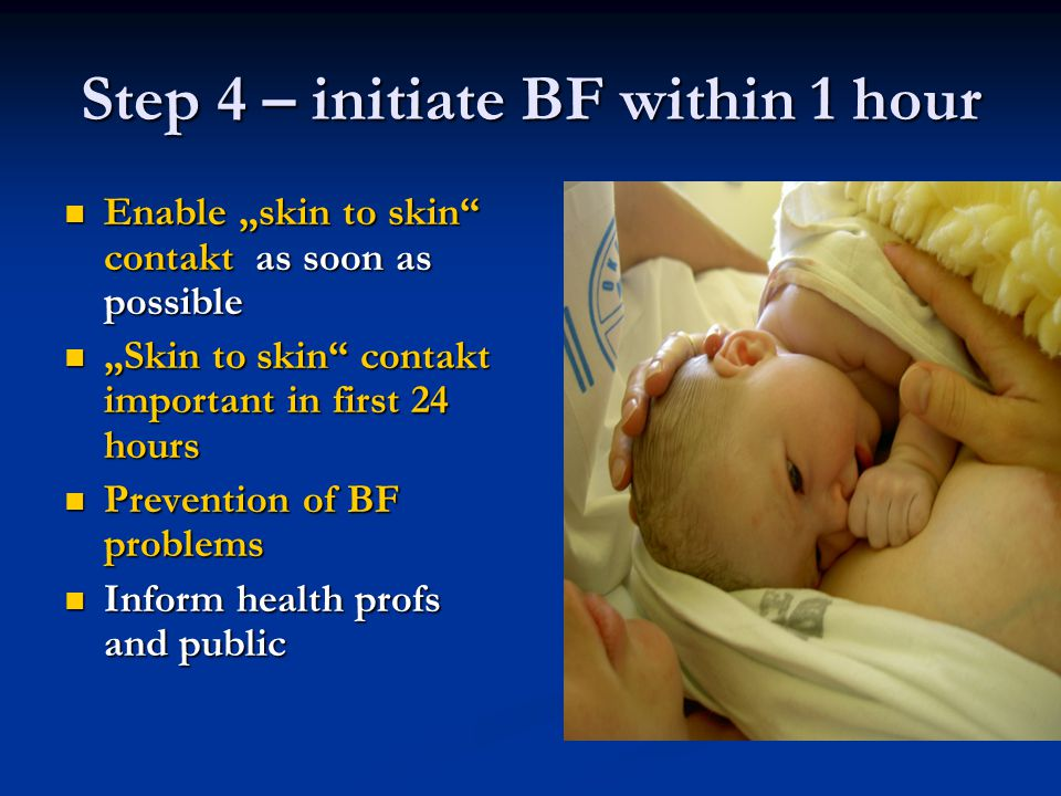 """Step 4 – initiate BF within 1 hour Enable """"skin to skin"""" contakt as soon as possible Enable """"skin to skin"""" contakt as soon as possible """"Skin to skin"""""""