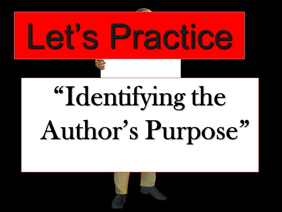 Let's Practice Identifying the Author's Purpose