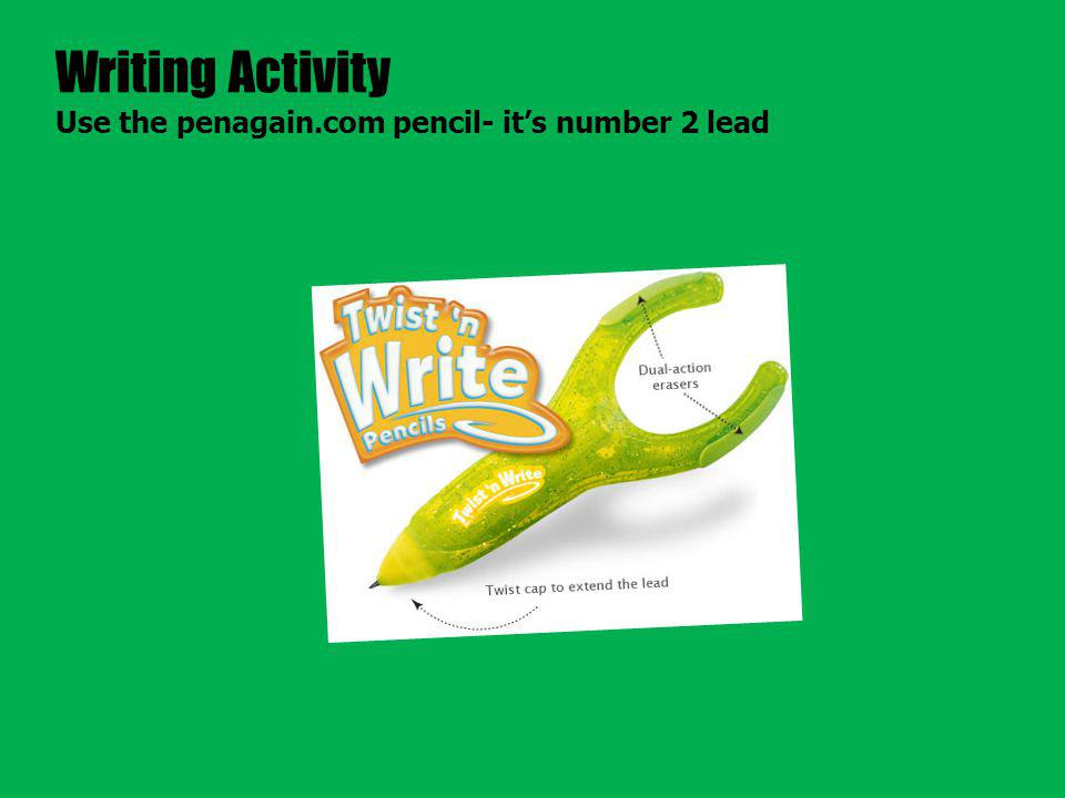 Writing Activity Use the penagain.com pencil- it's number 2 lead