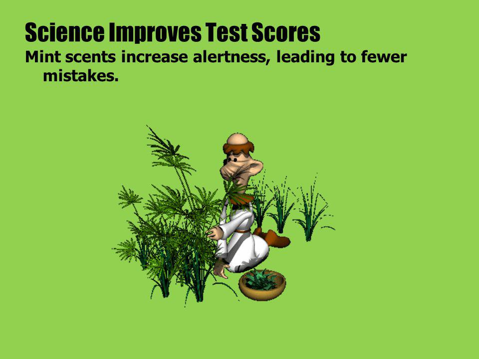 Science Improves Test Scores Mint scents increase alertness, leading to fewer mistakes.