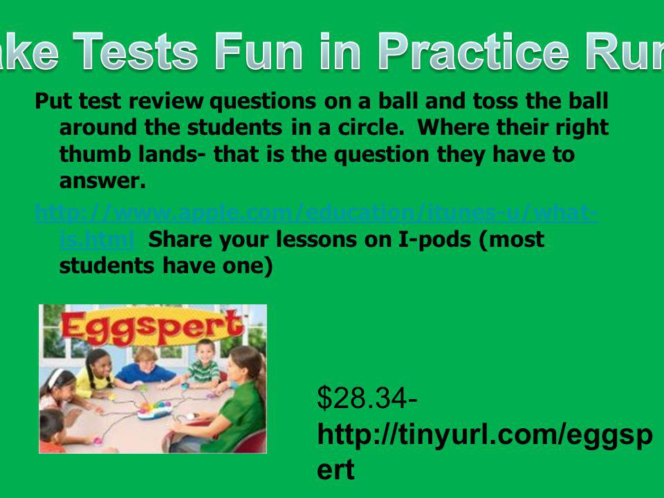 Put test review questions on a ball and toss the ball around the students in a circle.