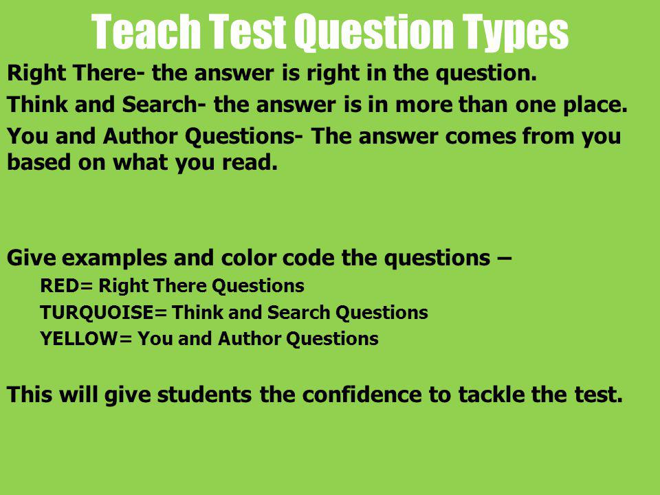 Teach Test Question Types Right There- the answer is right in the question.