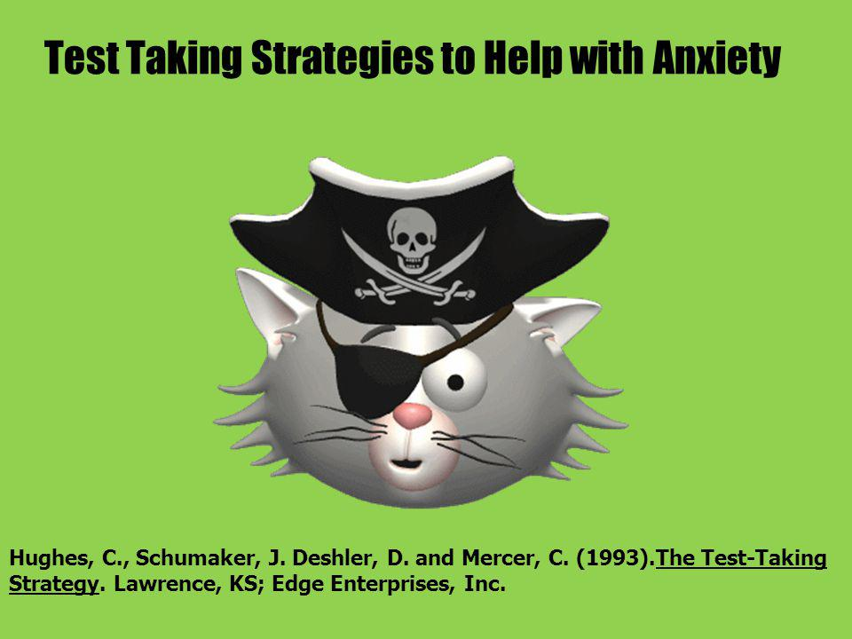 Test Taking Strategies to Help with Anxiety Hughes, C., Schumaker, J.