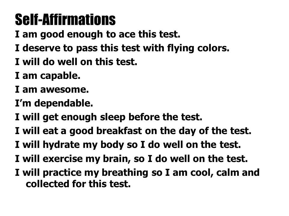 I am good enough to ace this test. I deserve to pass this test with flying colors.