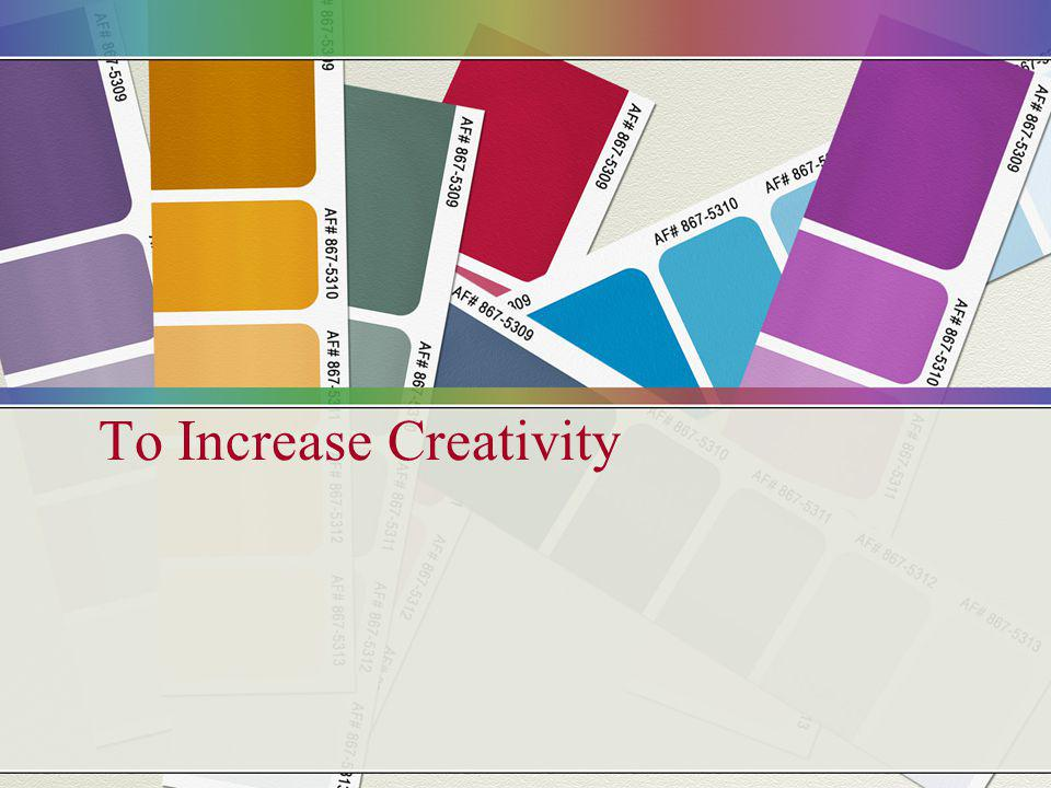 To Increase Creativity
