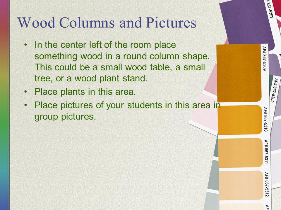Wood Columns and Pictures In the center left of the room place something wood in a round column shape.