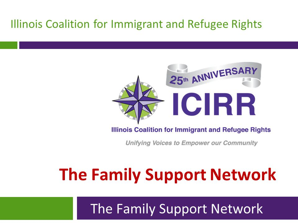 Illinois Coalition for Immigrant and Refugee Rights The Family Support Network