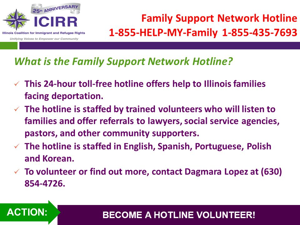 Family Support Network Hotline 1-855-HELP-MY-Family 1-855-435-7693 What is the Family Support Network Hotline? This 24-hour toll-free hotline offers h