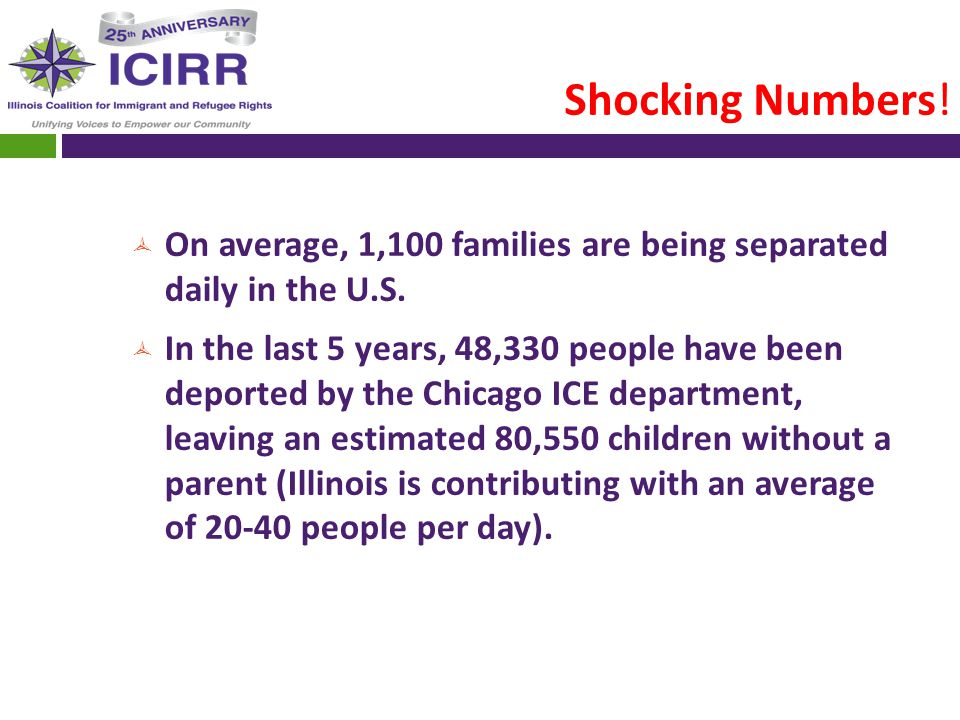 Shocking Numbers.  On average, 1,100 families are being separated daily in the U.S.